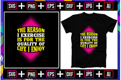 The Reason I Exercise is for the Quality of life i enjoy t-shirt desi