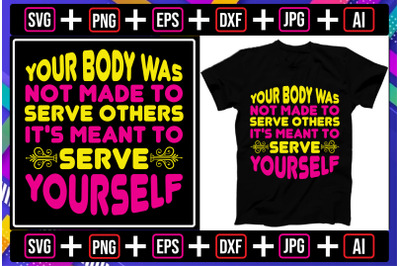 Your Body Was Not Made to Serve Others it's meant to serve yourself t-
