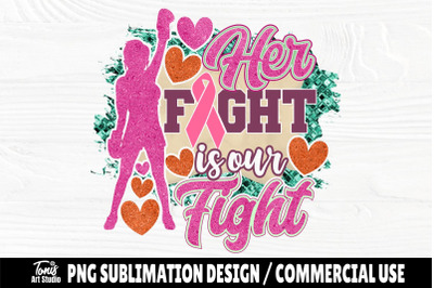 Her Fight is our Fight PNG, Sublimation Designs