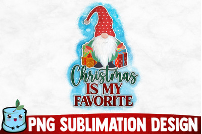 Christmas Is My Favorite Sublimation Design
