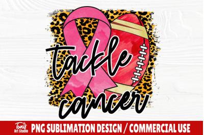 Tackle Cancer PNG, Breast Cancer Awareness, Sublimation Design, Cancer
