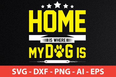 home is where my dog is svg cut file