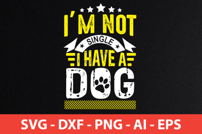 i am not single i have a dog svg cut file