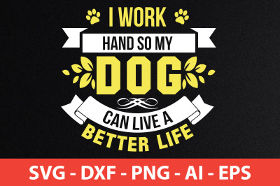 i work hand so my dog can live a better life svg cut file