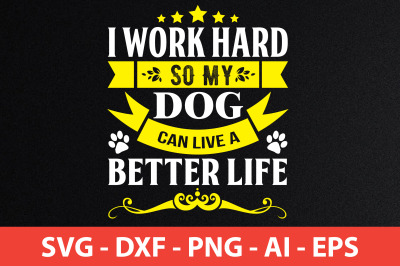 i work hard so my dog can live a better life t-shirt