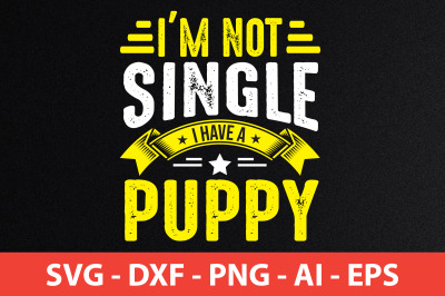 i'm not single i have a puppy t-shirt design