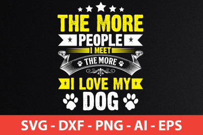 the more people i meet the more i love my dog t-shirt design