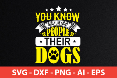 you know what i like about people their dogs t-shirt design