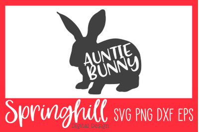 Auntie Aunt Bunny Easter SVG PNG DXF & EPS Design Cutting Files