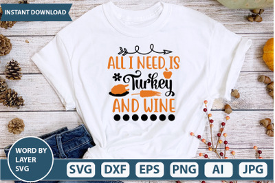 ALL I NEED IS TURKEY AND WINE SVG CUT FILE