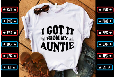 I Got It From My Auntie svg design