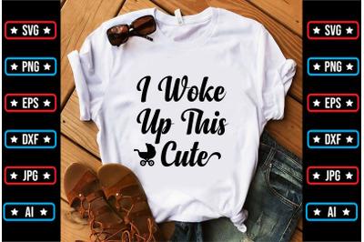 I Woke Up This Cute svg design