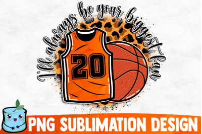 I'll Always Be Your Biggest Fan Sublimation Design