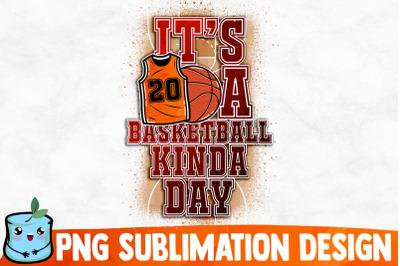 It's A Basketball Kinda Day Sublimation Design