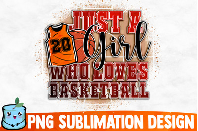 Just A Girl Who Loves Basketball Sublimation Design