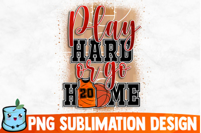 Play Hard Or Go Home Sublimation Design