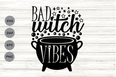 Bad Witch Vibes Svg, Halloween Svg, Halloween Witch Svg, Spooky Svg.