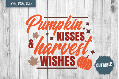 Fall Cut File, Pumpkin Kisses and Harvest Wishes SVG, Fall quote SVG