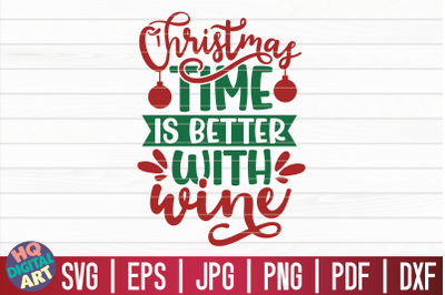 Christmas time is better with wine SVG   Christmas Wine SVG