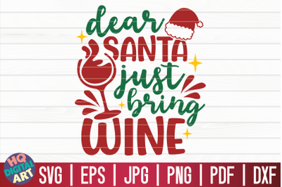 Dear Santa just bring wine SVG   Christmas Wine SVG