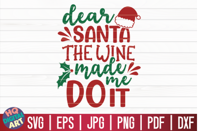 Dear Santa the wine made me do it SVG   Christmas Wine SVG