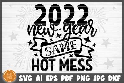 2022 New Year Same Hot Mess SVG Cut File