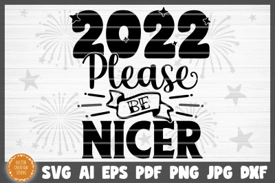 2022 Please Be Nicer Happy New Year SVG Cut File