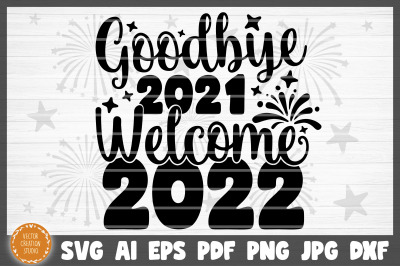 Goodbye 2021 Welcome 2022 Happy New Year SVG Cut File