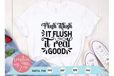 Flush itflush it flush it real good