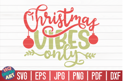 Christmas vibes only SVG | Funny Christmas Quote