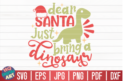 Dear Santa just bring a dinosaur SVG | Funny Christmas Quote