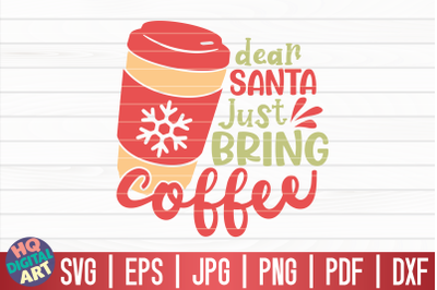 Dear Santa just bring coffee SVG | Funny Christmas Quote
