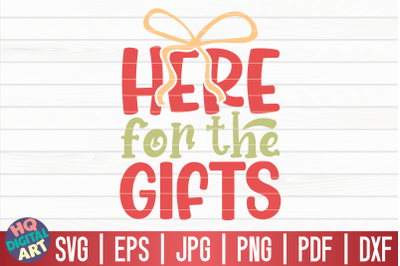 Here for the gifts SVG | Funny Christmas Quote