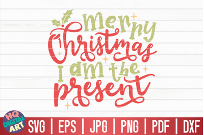 Merry Christmas I am the present SVG | Funny Christmas Quote