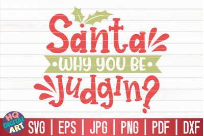 Santa why you be judgin' SVG | Funny Christmas Quote