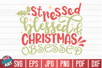 Stressed blessed Christmas obsessed SVG | Funny Christmas Quote