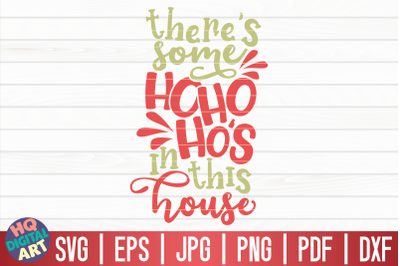 There's some ho ho ho's in this house SVG | Funny Christmas Quote