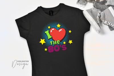 I Love The 80's - Sublimation Design