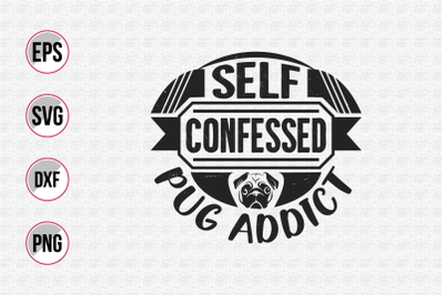 Self confessed pug addict svg.