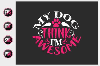 My dog think i'm awesome svg.