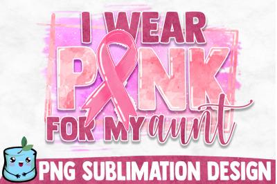 I Wear Pink for My Aunt Sublimation Design
