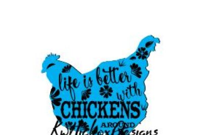 Chicken Svg File, Life Is Better With Chickens Png File