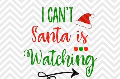 I Can't Santa is Watching Christmas SVG and DXF Cut File • Png • Download File • Cricut • Silhouette