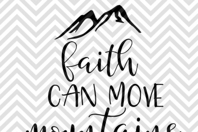 Faith Can Move Mountains SVG and DXF EPS Cut File • PNG • Vector • Calligraphy • Download File • Cricut • Silhouette