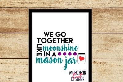 We Go Together Like Moonshine In A Mason Jar Cutting Design