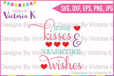 Hugs Kisses Valentine Wishes, Valentine's Day SVG, Love, SVG, DXF, Cricut, Silhouette, Cut File