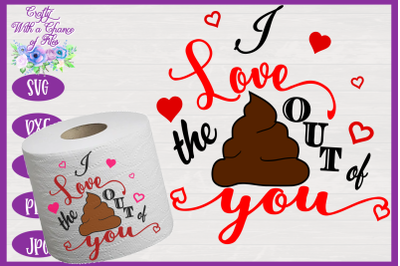 Valentine's Day SVG * I Love The Poo Out Of You SVG * I Love The Crap