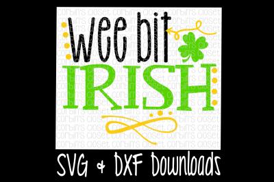 St Patricks SVG * Wee Bit Irish * St Patrick's * Kiss Me * Irish Cut File