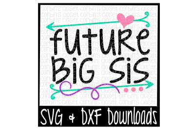 Big Sis SVG * Future Big Sis Cut File