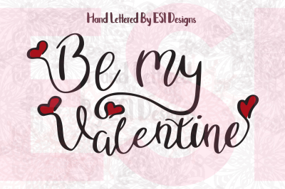 Be My Valentine, Hand Lettered Quote -SVG, DXF, EPS, PNG